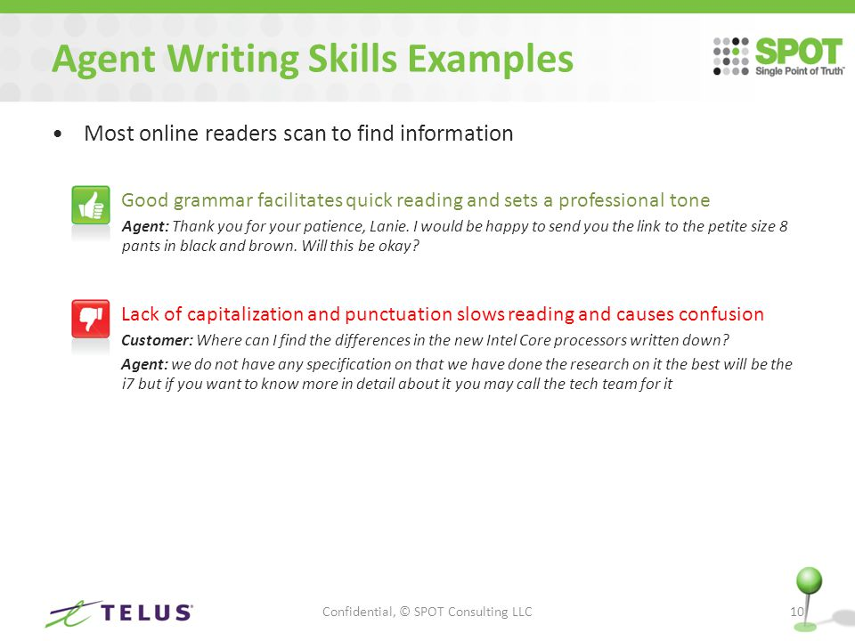Agent Writing Skills Examples Most online readers scan to find information – Good grammar facilitates quick reading and sets a professional tone Agent: Thank you for your patience, Lanie.