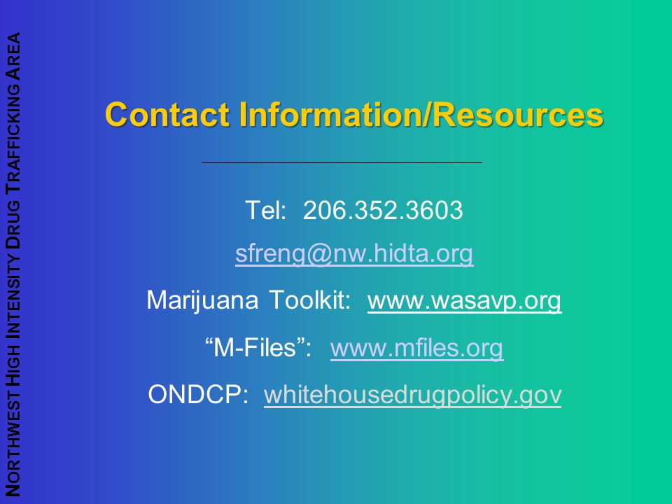 N ORTHWEST H IGH I NTENSITY D RUG T RAFFICKING A REA Contact Information/Resources Tel: 206.352.3603 sfreng@nw.hidta.org Marijuana Toolkit: www.wasavp