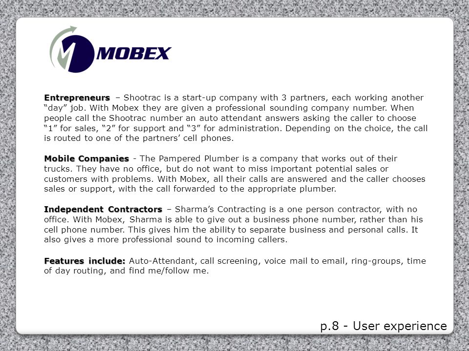 "p.8 - User experience Entrepreneurs Entrepreneurs – Shootrac is a start-up company with 3 partners, each working another ""day"" job. With Mobex they ar"
