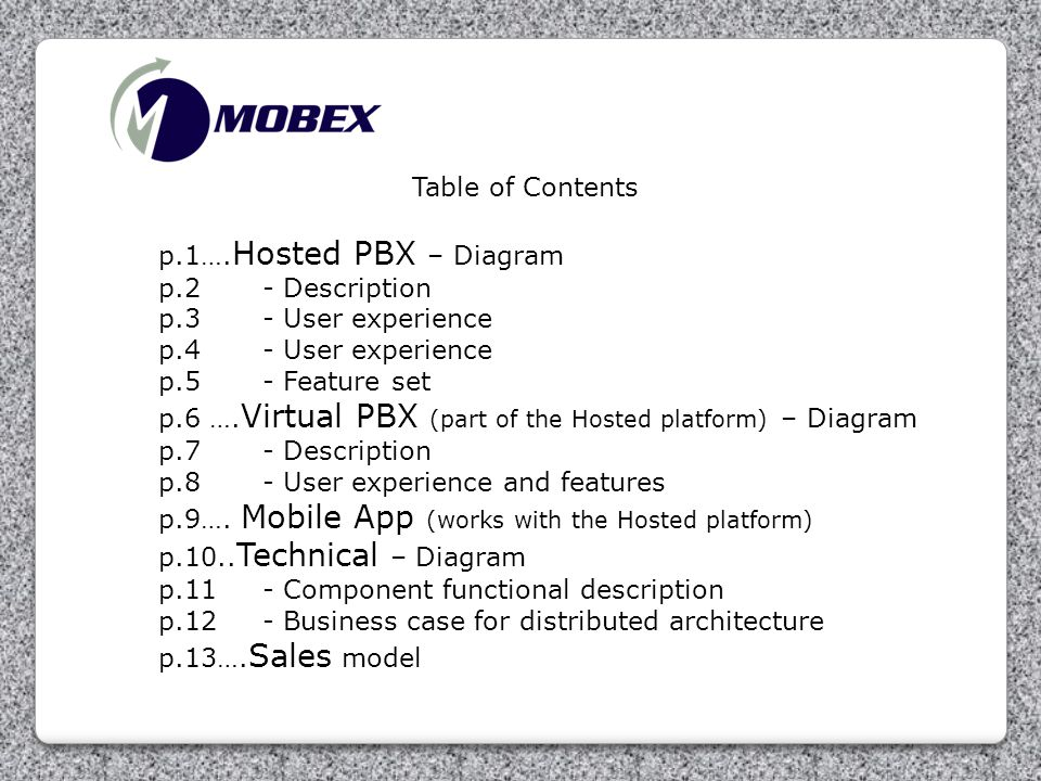 Table of Contents p.1…. Hosted PBX – Diagram p.2- Description p.3 - User experience p.4 - User experience p.5 - Feature set p.6 …. Virtual PBX (part o