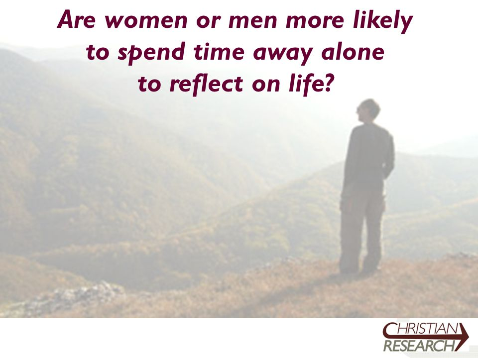 Are women or men more likely to spend time away alone to reflect on life