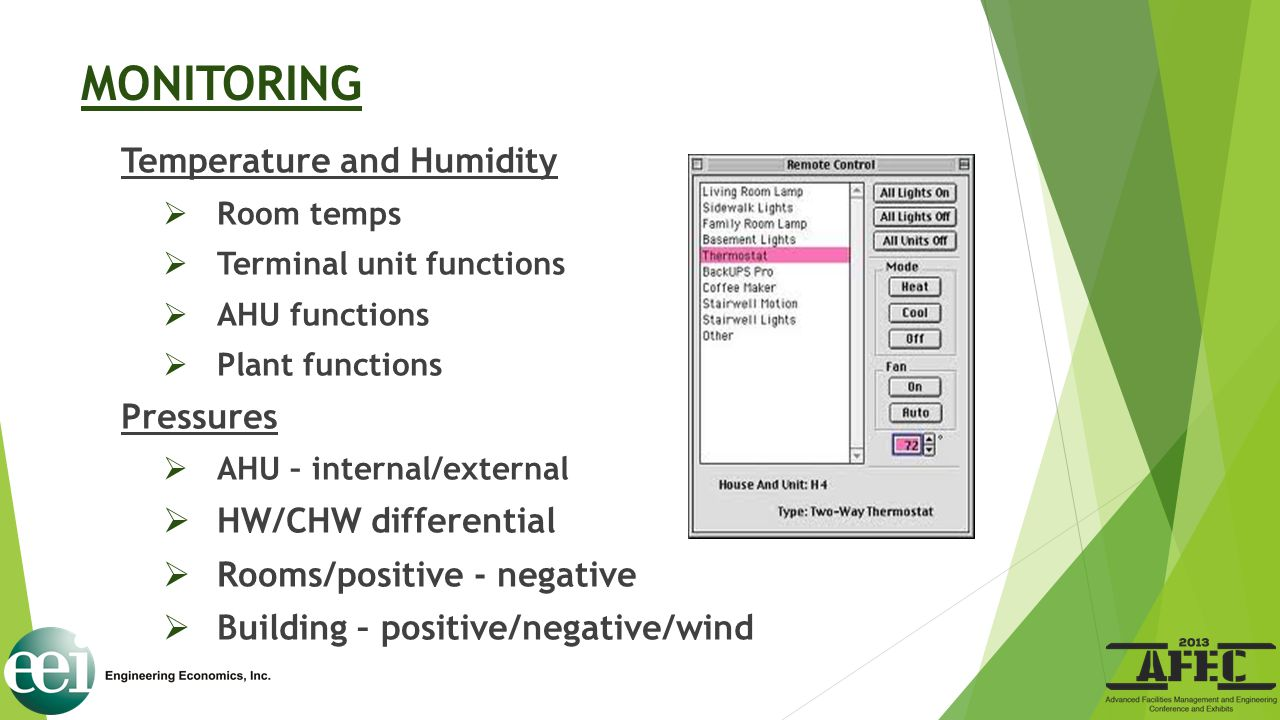 MONITORING Temperature and Humidity  Room temps  Terminal unit functions  AHU functions  Plant functions Pressures  AHU – internal/external  HW/