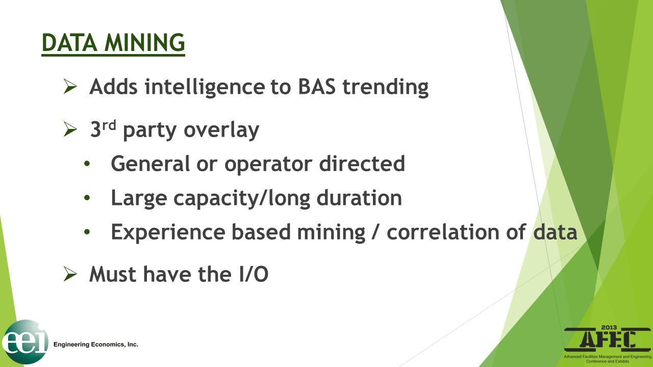 DATA MINING  Adds intelligence to BAS trending  3 rd party overlay General or operator directed Large capacity/long duration Experience based mining
