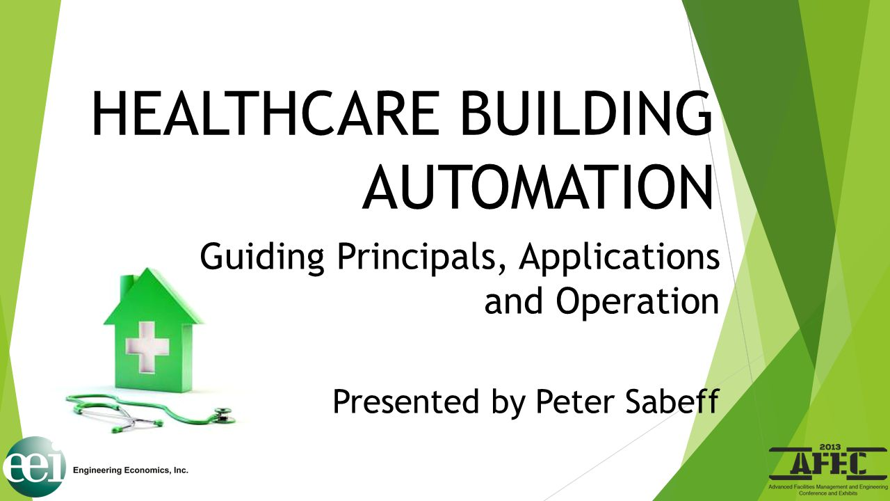 HEALTHCARE BUILDING AUTOMATION Guiding Principals, Applications and Operation Presented by Peter Sabeff