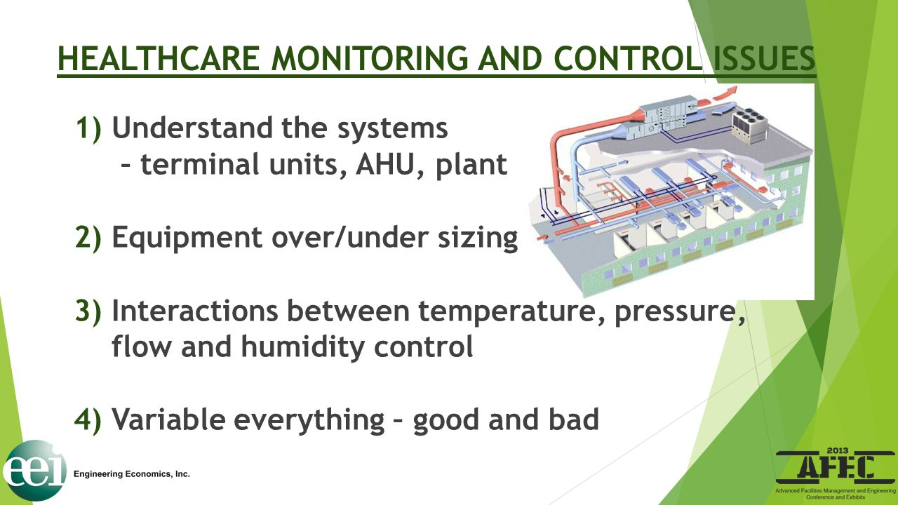HEALTHCARE MONITORING AND CONTROL ISSUES 1)Understand the systems – terminal units, AHU, plant 2)Equipment over/under sizing 3)Interactions between te