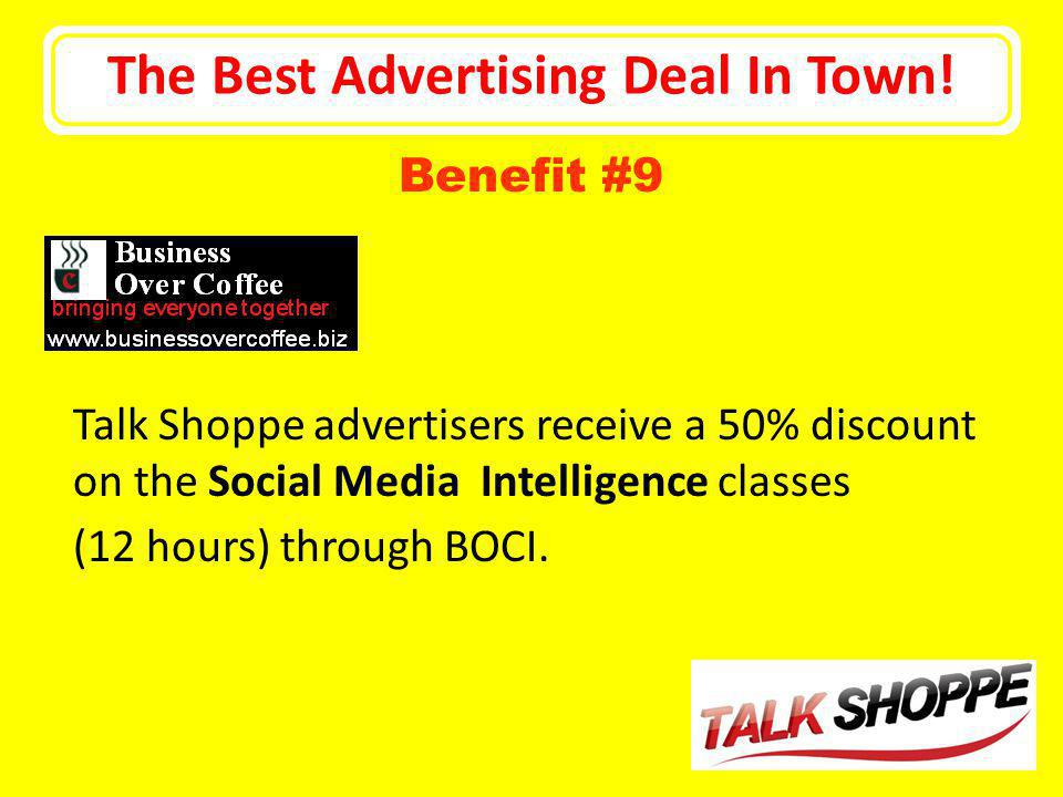 The Best Advertising Deal In Town! Talk Shoppe advertisers receive a 50% discount on the Social Media Intelligence classes (12 hours) through BOCI. Be