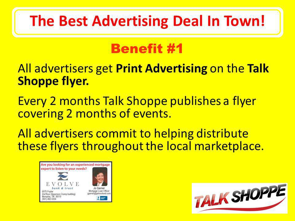 The Best Advertising Deal In Town! All advertisers get Print Advertising on the Talk Shoppe flyer. Every 2 months Talk Shoppe publishes a flyer coveri