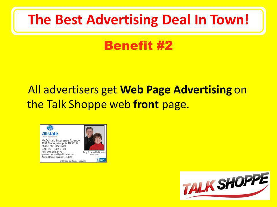 The Best Advertising Deal In Town! All advertisers get Web Page Advertising on the Talk Shoppe web front page. Benefit #2