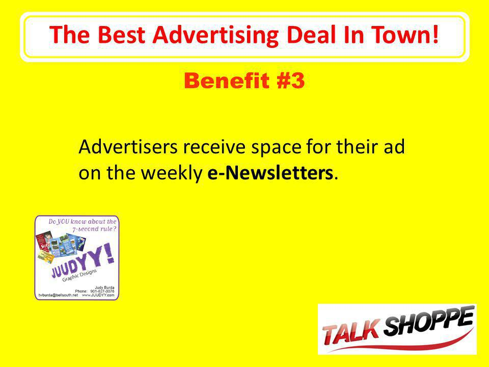 The Best Advertising Deal In Town! Advertisers receive space for their ad on the weekly e-Newsletters. Benefit #3