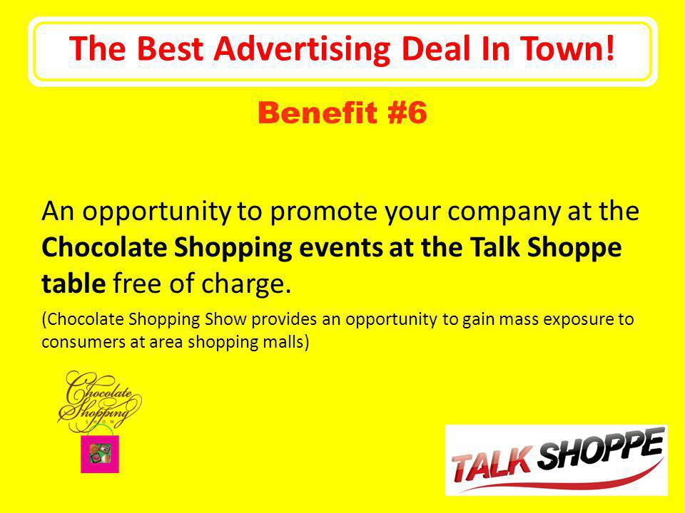 The Best Advertising Deal In Town! An opportunity to promote your company at the Chocolate Shopping events at the Talk Shoppe table free of charge. (C