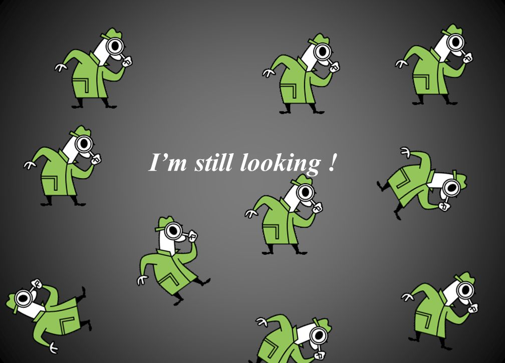 I'm still looking !