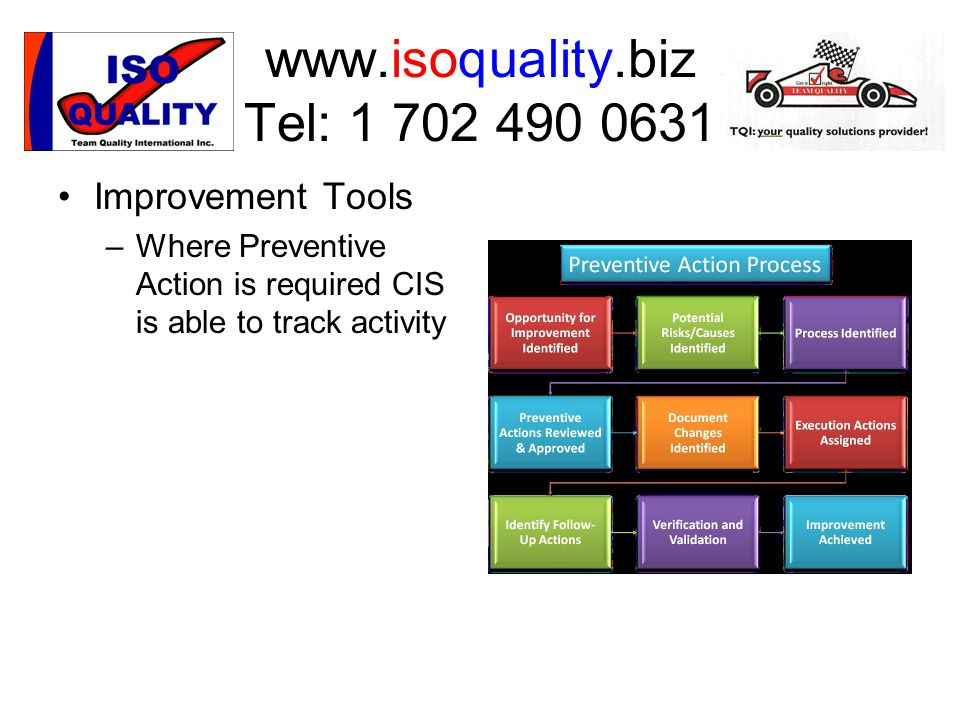 www.isoquality.biz Tel: 1 702 490 0631 Improvement Tools –Where Preventive Action is required CIS is able to track activity