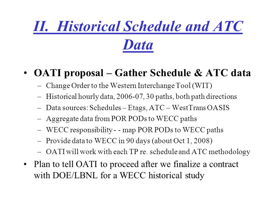 US DOE/LBNL contract – DOE/LBNL provides funding to WECC to perform a western historical congestion study for use in DOE's 2009 Congestion Study –WECC gathers historical flow, schedule and ATC data –WECC analyzes historical flow, schedule and ATC data –WECC calculates congestion indices –WECC identifies historical path usage and congestion areas –WECC submits report to US DOE by December 31, 2008 –Contract should be finalized in 1 to 2 weeks