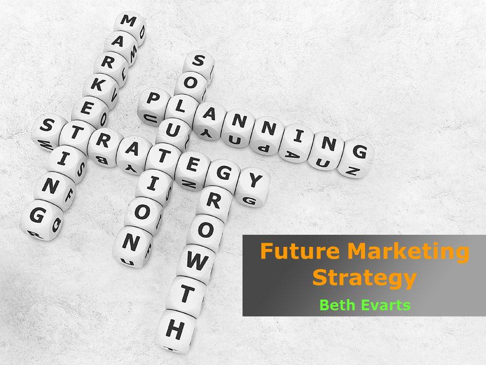 Future Marketing Strategy Beth Evarts