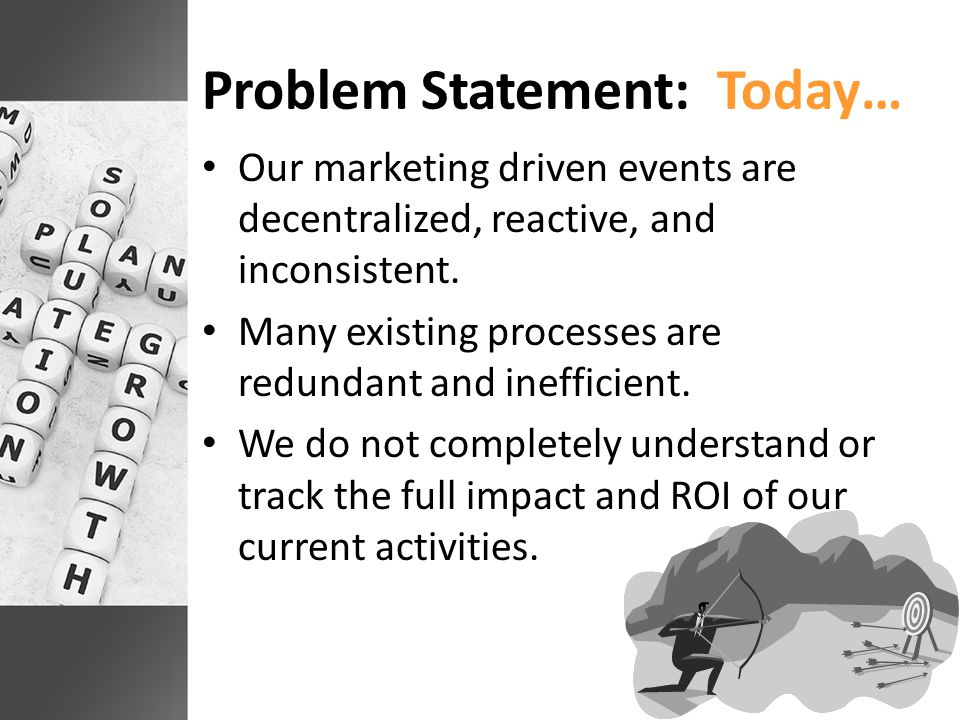 Problem Statement: Today… Our marketing driven events are decentralized, reactive, and inconsistent.