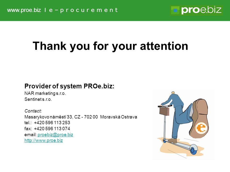 www.proe.biz l e – p r o c u r e m e n t Provider of system PROe.biz: NAR marketing s.r.o. Sentinet s.r.o. Contact: Masarykovo náměstí 33, CZ - 702 00