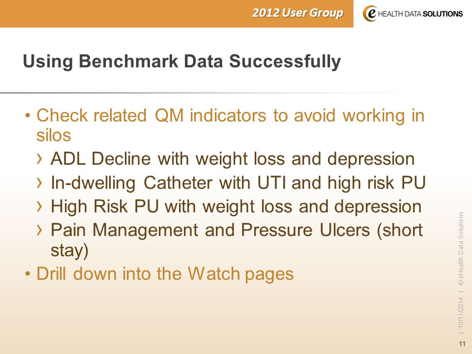 11 | 10/11/2014 | © eHealth Data Solutions 2012 User Group Using Benchmark Data Successfully Check related QM indicators to avoid working in silos › A