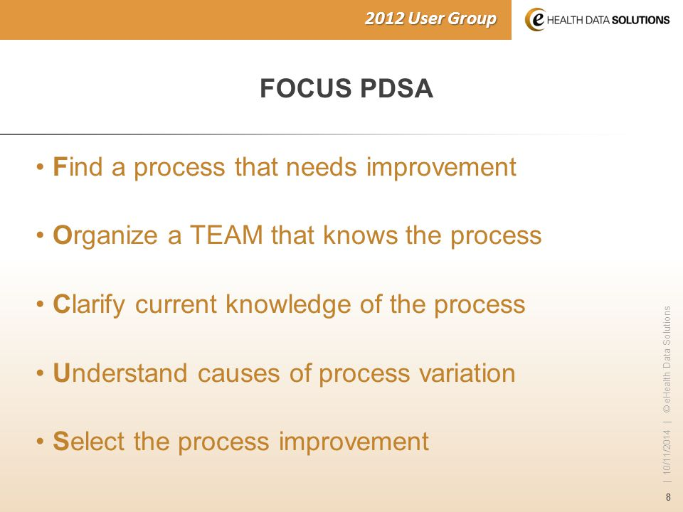 88 | 10/11/2014 | © eHealth Data Solutions 2012 User Group FOCUS PDSA Find a process that needs improvement Organize a TEAM that knows the process Cla