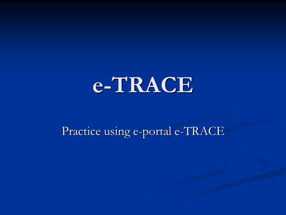 e-TRACE Practice using e-portal e-TRACE