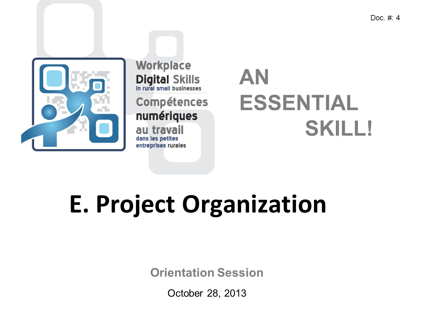 Orientation Session October 28, 2013 AN ESSENTIAL SKILL! E. Project Organization Doc. #: 4