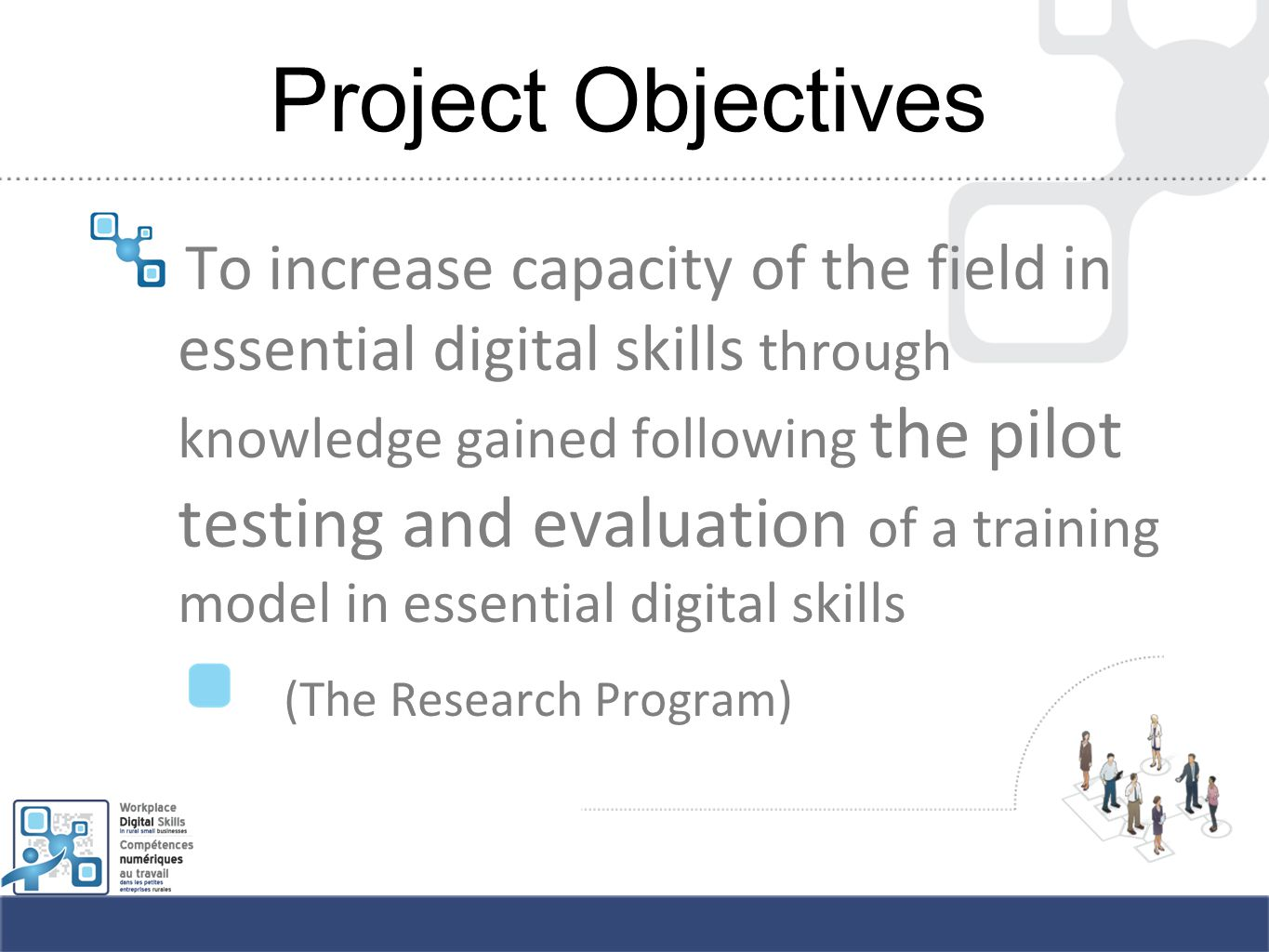 Project Objectives To increase capacity of the field in essential digital skills through knowledge gained following the pilot testing and evaluation of a training model in essential digital skills (The Research Program)