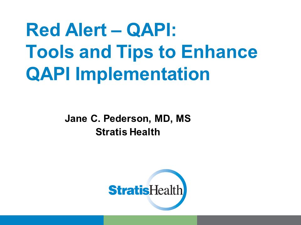 Red Alert – QAPI: Tools and Tips to Enhance QAPI Implementation Jane C. Pederson, MD, MS Stratis Health