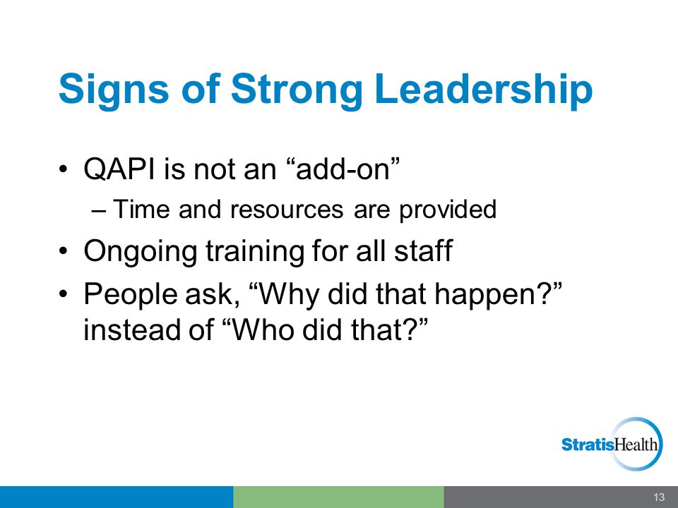 """Signs of Strong Leadership QAPI is not an """"add-on"""" –Time and resources are provided Ongoing training for all staff People ask, """"Why did that happen?"""""""