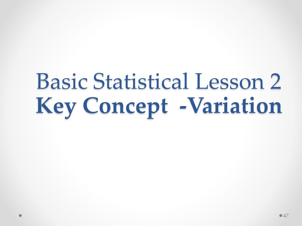 47 Basic Statistical Lesson 2 Key Concept -Variation