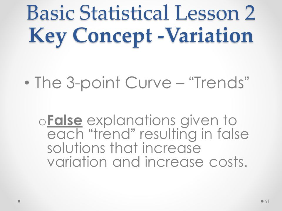 "61 Basic Statistical Lesson 2 Key Concept -Variation The 3-point Curve – "" Trends "" o False explanations given to each "" trend "" resulting in false so"