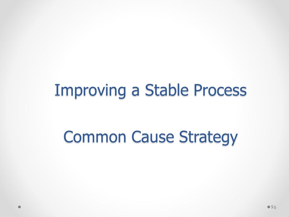 96 Improving a Stable Process Common Cause Strategy
