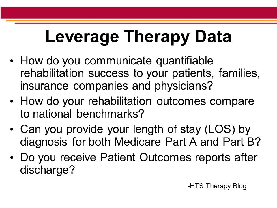 Leverage Therapy Data How do you communicate quantifiable rehabilitation success to your patients, families, insurance companies and physicians.