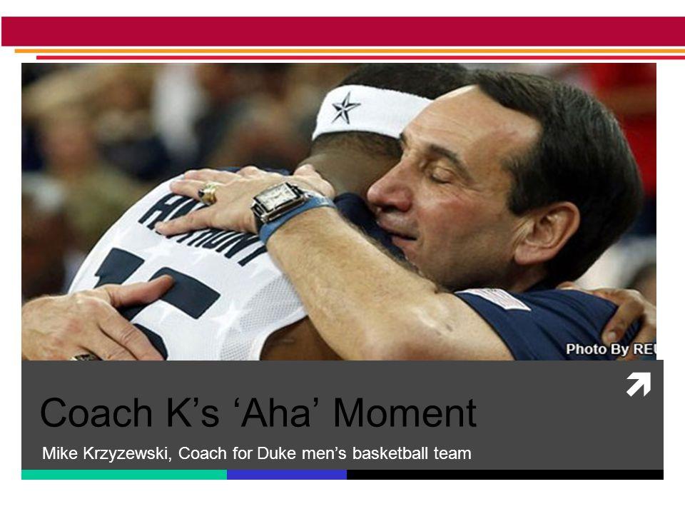  Coach K's 'Aha' Moment Mike Krzyzewski, Coach for Duke men's basketball team