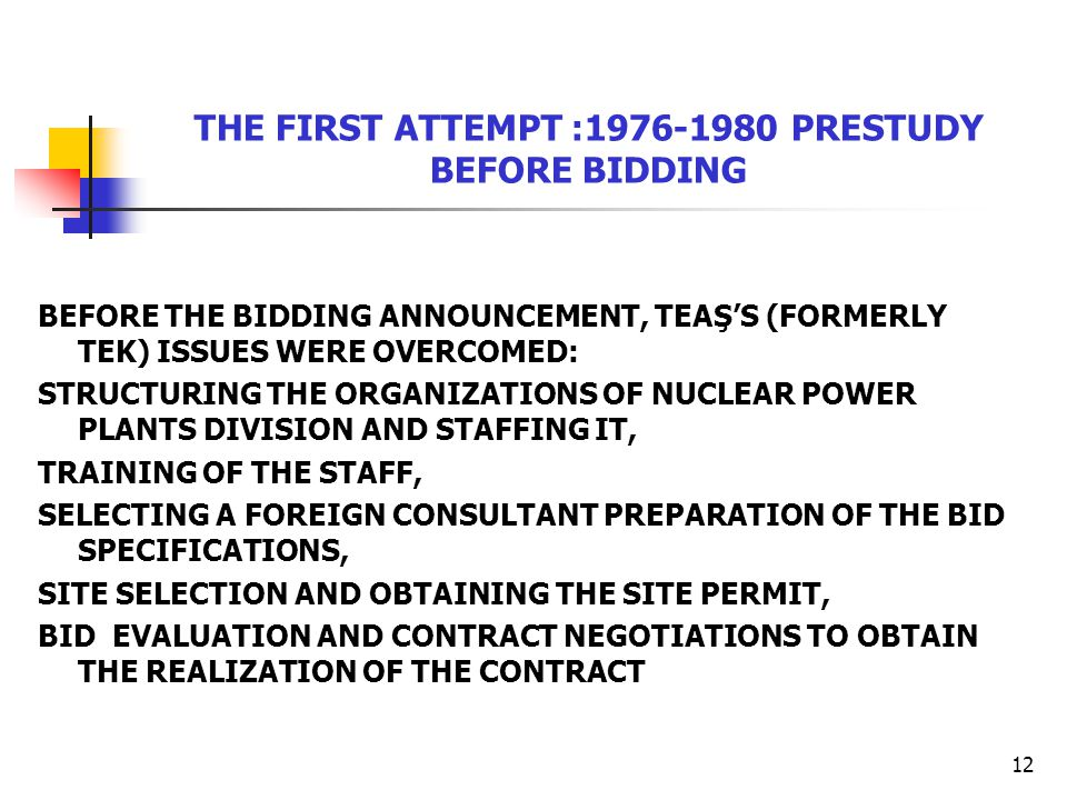 12 THE FIRST ATTEMPT :1976-1980 PRESTUDY BEFORE BIDDING BEFORE THE BIDDING ANNOUNCEMENT, TEAŞ'S (FORMERLY TEK) ISSUES WERE OVERCOMED: STRUCTURING THE