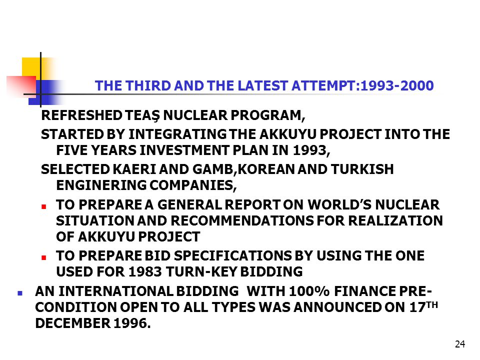24 THE THIRD AND THE LATEST ATTEMPT:1993-2000 REFRESHED TEAŞ NUCLEAR PROGRAM, STARTED BY INTEGRATING THE AKKUYU PROJECT INTO THE FIVE YEARS INVESTMENT