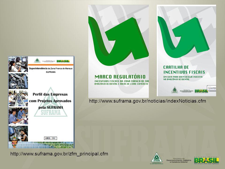 http://www.suframa.gov.br/zfm_principal.cfm http://www.suframa.gov.br/noticias/indexNoticias.cfm