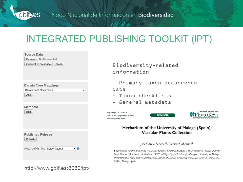 INTEGRATED PUBLISHING TOOLKIT (IPT) Biodiversity-related information - Primary taxon occurrence data - Taxon checklists - General metadata Data Paper