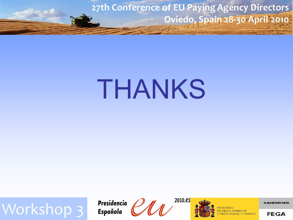 27th Conference of EU Paying Agency Directors Oviedo, Spain 28-30 April 2010 Workshop 3 THANKS