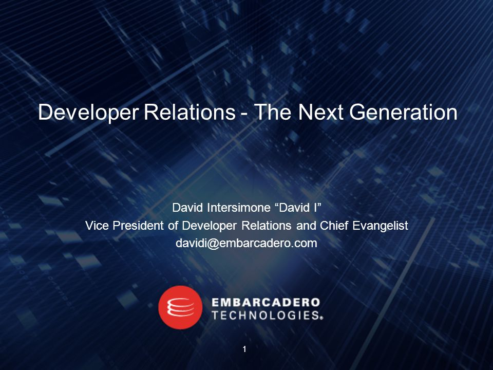 Developer Relations - The Next Generation David Intersimone David I Vice President of Developer Relations and Chief Evangelist 1