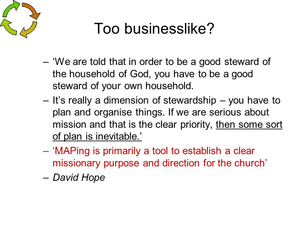 Too businesslike? –'We are told that in order to be a good steward of the household of God, you have to be a good steward of your own household. –It's
