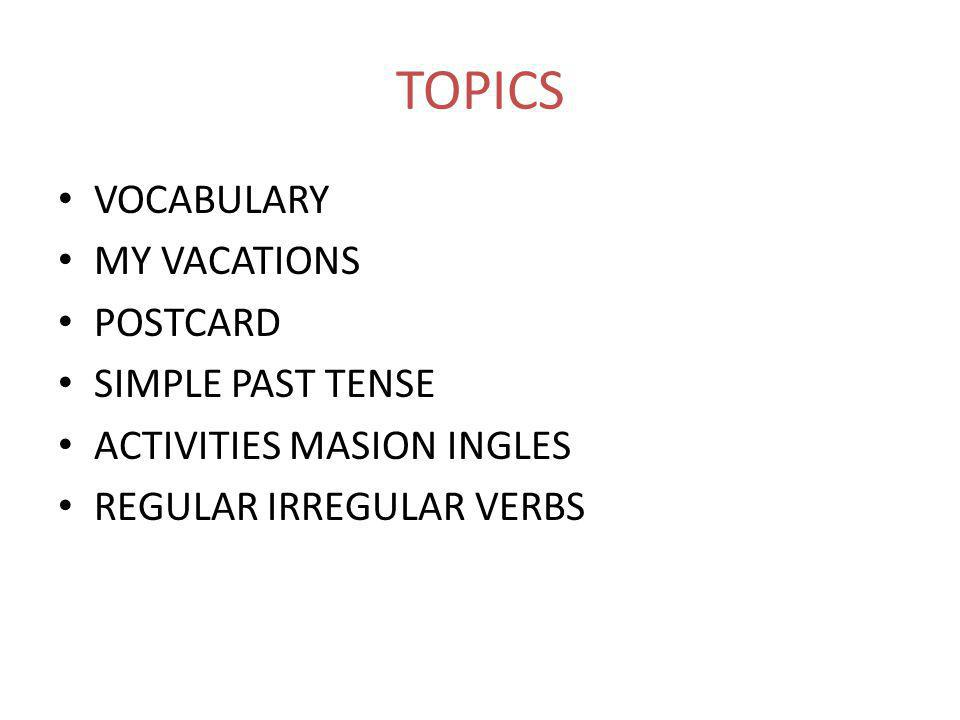 TOPICS VOCABULARY MY VACATIONS POSTCARD SIMPLE PAST TENSE ACTIVITIES MASION INGLES REGULAR IRREGULAR VERBS