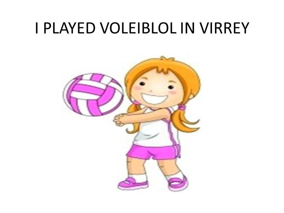 I PLAYED VOLEIBLOL IN VIRREY