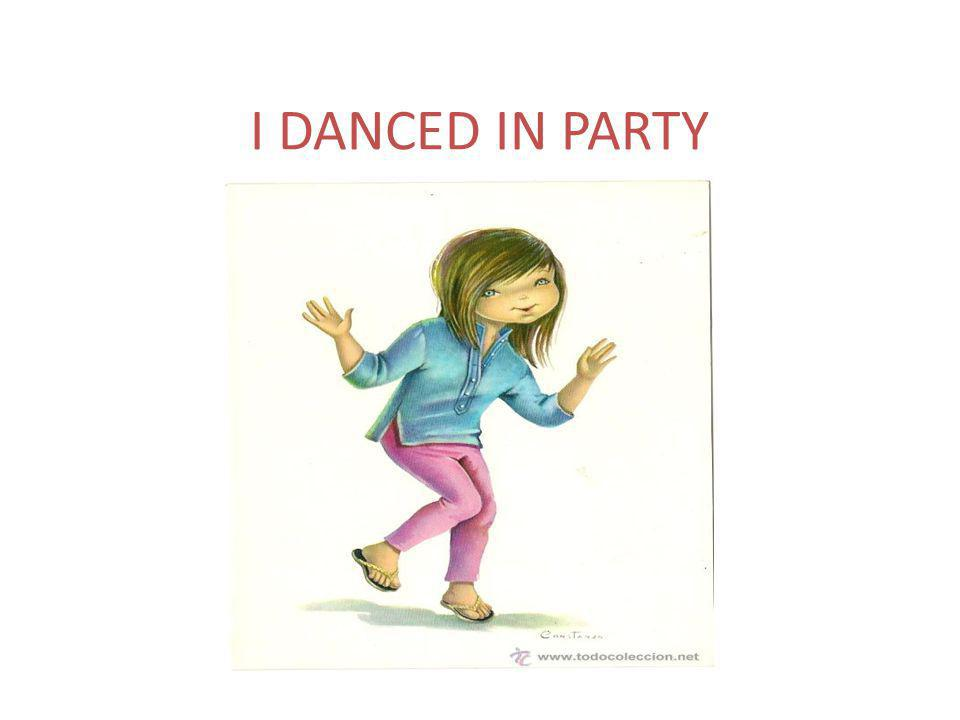 I DANCED IN PARTY