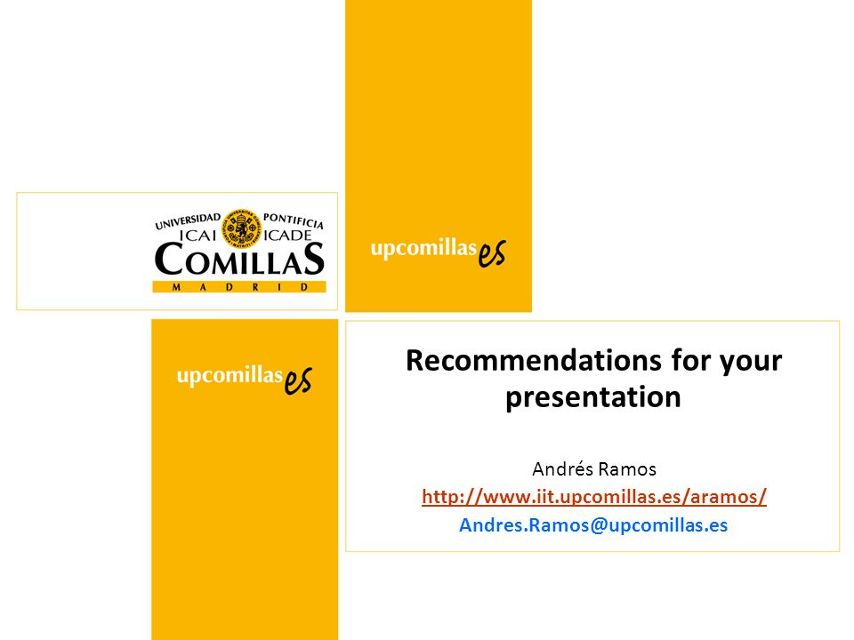 Recommendations for your presentation Andrés Ramos http://www.iit.upcomillas.es/aramos/ Andres.Ramos@upcomillas.es