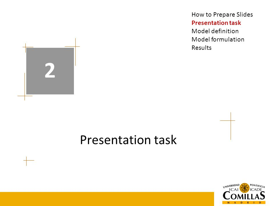 Presentation task 2 How to Prepare Slides Presentation task Model definition Model formulation Results