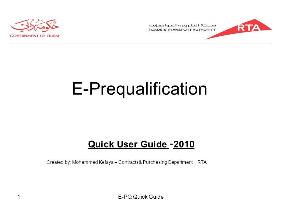 E-PQ Quick Guide1 E-Prequalification Quick User Guide - 2010 Created by: Mohammed Kefaya – Contracts& Purchasing Department - RTA