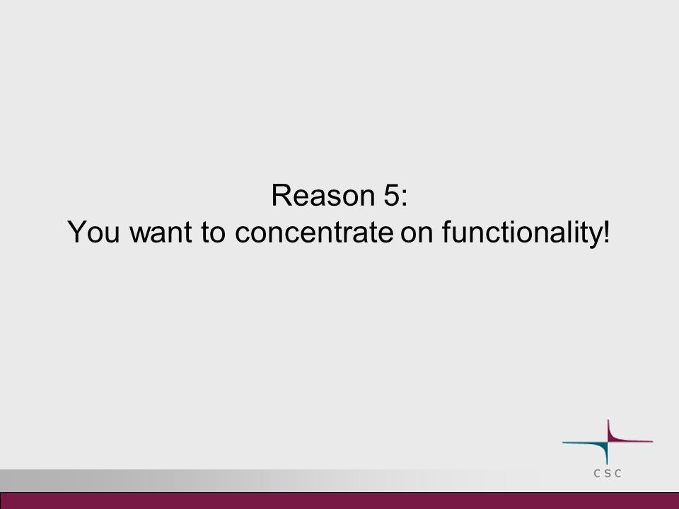 Reason 5: You want to concentrate on functionality!