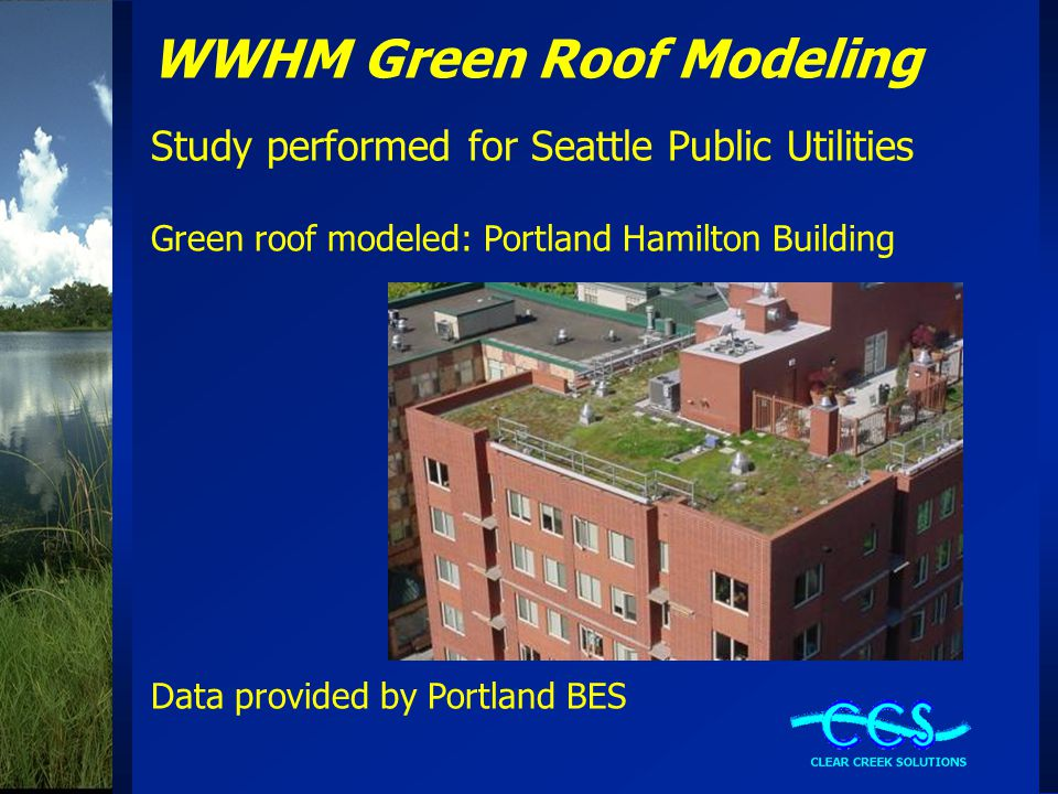WWHM Green Roof Modeling Study performed for Seattle Public Utilities Green roof modeled: Portland Hamilton Building Data provided by Portland BES