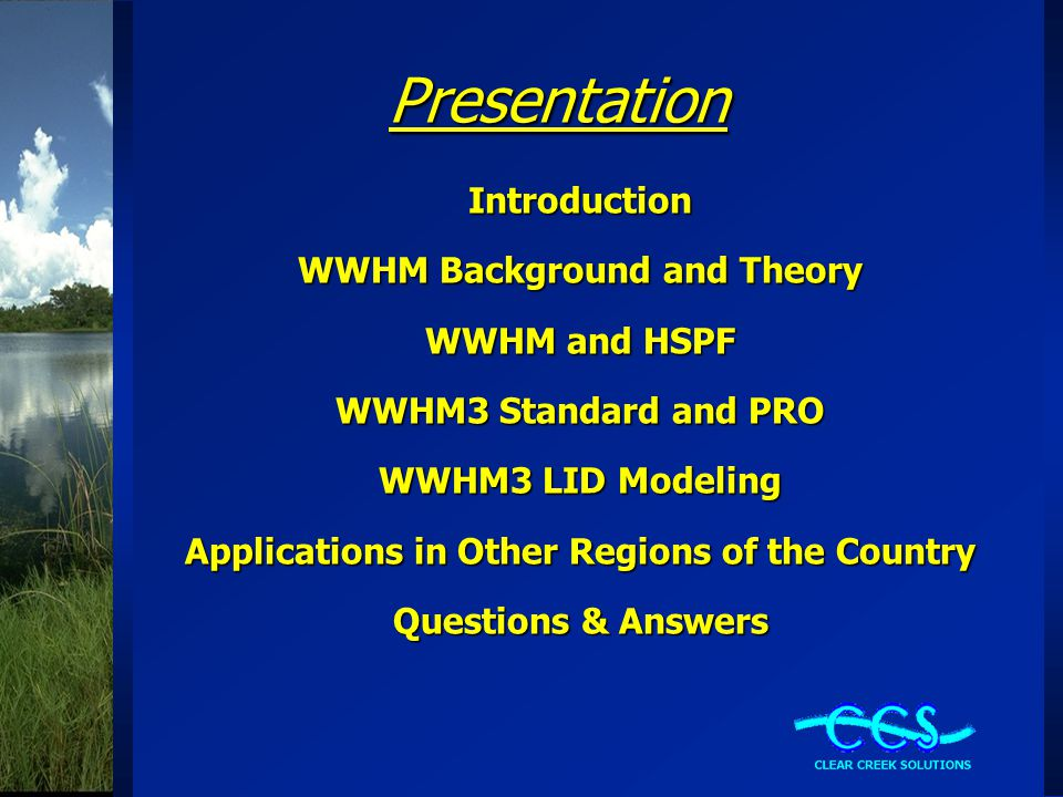 Presentation Introduction WWHM Background and Theory WWHM and HSPF WWHM3 Standard and PRO WWHM3 LID Modeling Applications in Other Regions of the Country Questions & Answers
