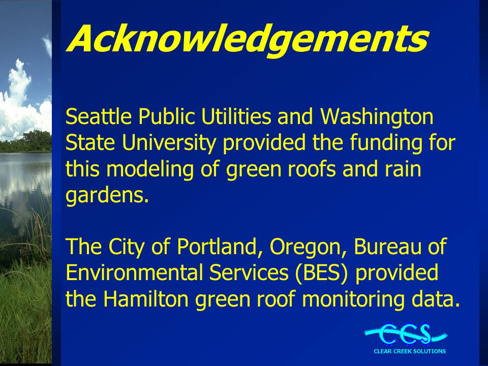 Acknowledgements Seattle Public Utilities and Washington State University provided the funding for this modeling of green roofs and rain gardens.