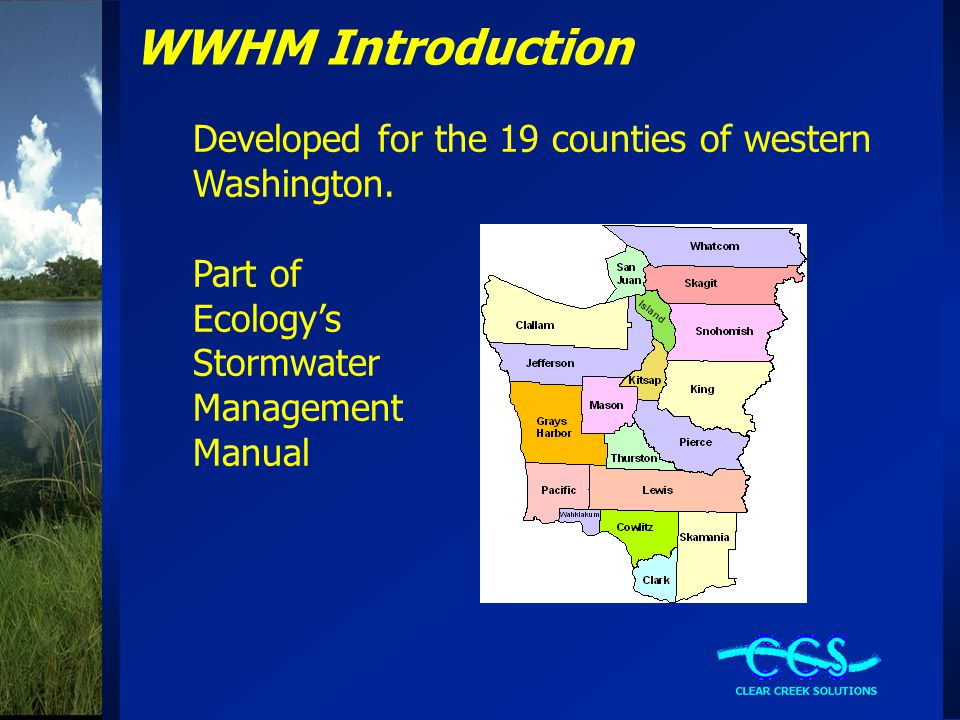WWHM Introduction Developed for the 19 counties of western Washington.